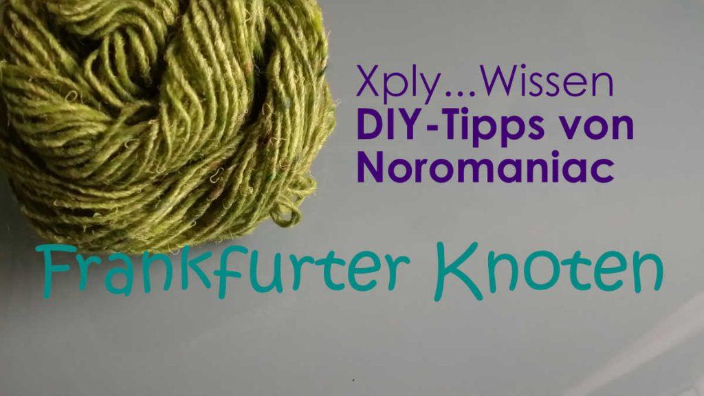 Frankfurter Knoten Startbild für die Serie Xply…Wissen DIY-Tipps von Noromaniac. Man sieht ein grünes Wollknäuel und das Thema. Foto: Katrin Walter